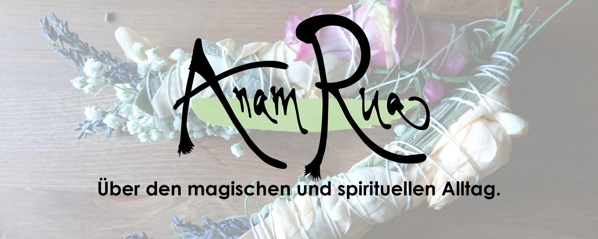 Anam Rua - über den magischen und spirituellen Alltag