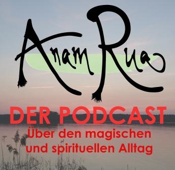 Anam Rua - Über den magischen und spirituellen Alltag - Podcast